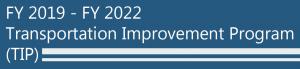 FY 2019 - FY 2022 Transportation Improvement Program (TIP)